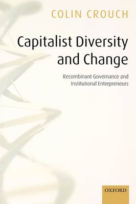 Capitalist Diversity and Change: Recombinant Governance and Institutional Entrepreneurs (Hardback)