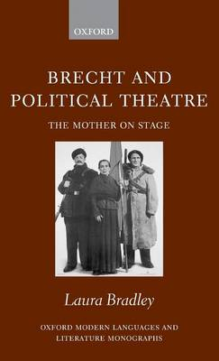 Brecht and Political Theatre: The Mother on Stage - Oxford Modern Languages and Literature Monographs (Hardback)