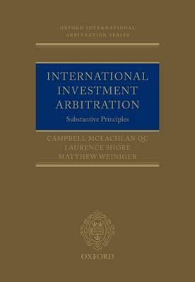 International Investment Arbitration: Substantive Principles - Oxford International Arbitration Series (Hardback)