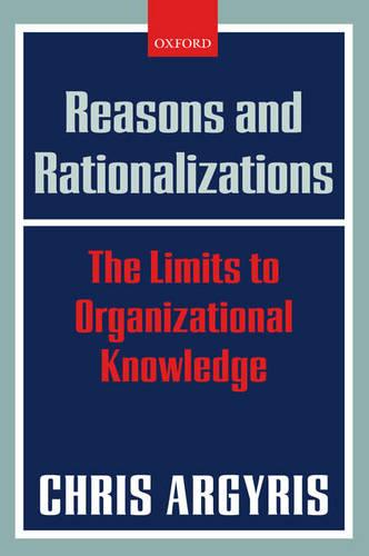 Reasons and Rationalizations: The Limits to Organizational Knowledge (Paperback)