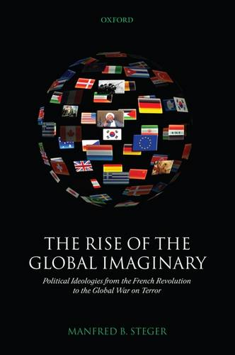 The Rise of the Global Imaginary: Political Ideologies from the French Revolution to the Global War on Terror (Paperback)