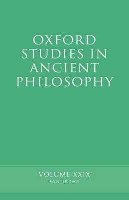 Oxford Studies in Ancient Philosophy XXIX: Winter 2005 - Oxford Studies in Ancient Philosophy (Hardback)