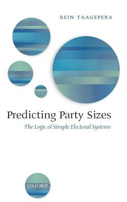 Predicting Party Sizes: The Logic of Simple Electoral Systems (Hardback)