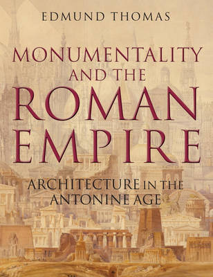 Monumentality and the Roman Empire: Architecture in the Antonine Age (Hardback)