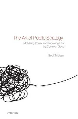 The Art of Public Strategy: Mobilizing Power and Knowledge for the Common Good (Hardback)