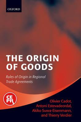The Origin of Goods: Rules of Origin in Regional Trade Agreements (Hardback)
