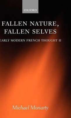 Fallen Nature, Fallen Selves: Early Modern French Thought II (Hardback)