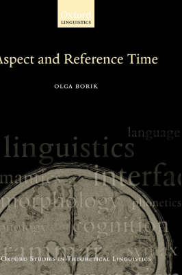 Aspect and Reference Time - Oxford Studies in Theoretical Linguistics 13 (Hardback)