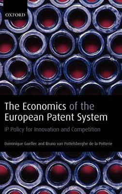 The Economics of the European Patent System: IP Policy for Innovation and Competition (Hardback)