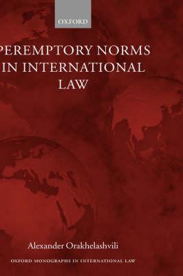 Peremptory Norms in International Law - Oxford Monographs in International Law (Hardback)