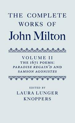 The Complete Works of John Milton: Volume II: The 1671 Poems: Paradise Regain'd and Samson Agonistes - OET Complete Works John Milton C (Hardback)