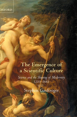 The Emergence of a Scientific Culture: Science and the Shaping of Modernity 1210-1685 (Hardback)