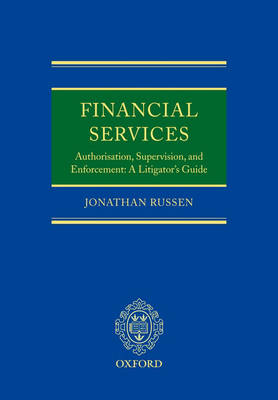 Financial Services: Authorisation, Supervision and Enforcement: A Litigator's Guide (Hardback)