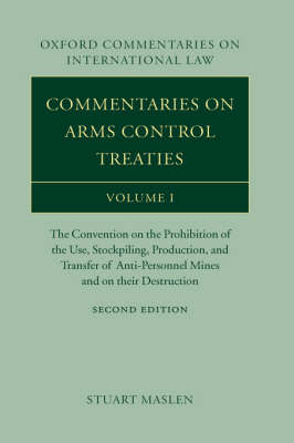 Commentaries on Arms Control Treaties Volume 1: The Convention on the Prohibition of the Use, Stockpiling, Production, and Transfer of Anti-Personnel Mines and on their Destruction - Oxford Commentaries on International Law (Hardback)