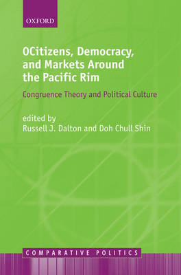 Citizens, Democracy, and Markets Around the Pacific Rim: Congruence Theory and Political Culture - Comparative Politics (Hardback)