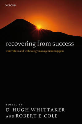 Recovering from Success: Innovation and Technology Management in Japan (Hardback)