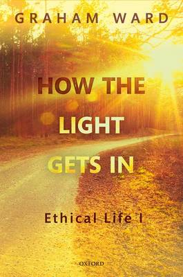 How the Light Gets In: Ethical Life I (Hardback)