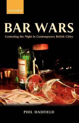 Bar Wars: Contesting the Night in Contemporary British Cities - Clarendon Studies in Criminology (Paperback)