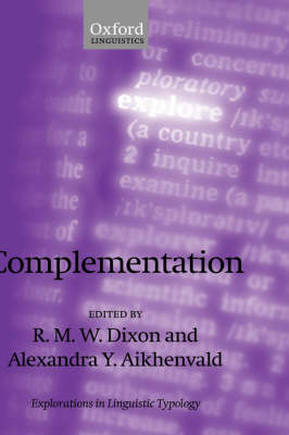 Complementation: A Cross-Linguistic Typology - Explorations in Linguistic Typology 3 (Hardback)