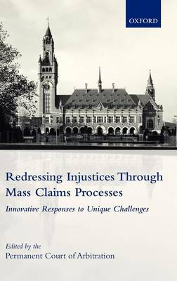 Redressing Injustices Through Mass Claims Processes: Innovative Responses to Unique Challenges (Hardback)