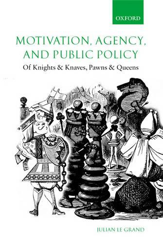 Motivation, Agency, and Public Policy: Of Knights and Knaves, Pawns and Queens (Paperback)