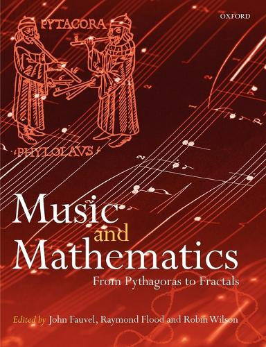 Music and Mathematics: From Pythagoras to Fractals (Paperback)