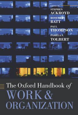 The Oxford Handbook of Work and Organization - Oxford Handbooks (Paperback)