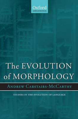 The Evolution of Morphology - Studies in the Evolution of Language (Hardback)