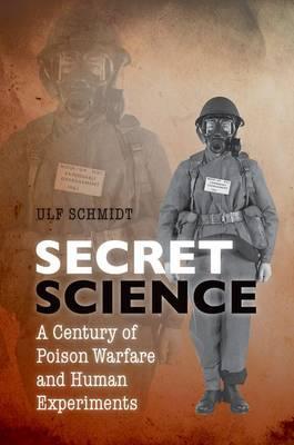 Secret Science: A Century of Poison Warfare and Human Experiments (Hardback)
