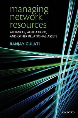 Managing Network Resources: Alliances, Affiliations, and Other Relational Assets (Paperback)