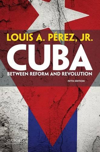 Cuba: Between Reform and Revolution (Paperback)