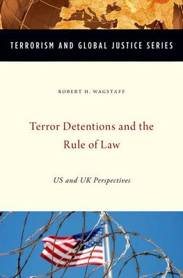 Terror Detentions and the Rule of Law: US and UK Perspectives - Terrorism and Global Justice Series (Hardback)
