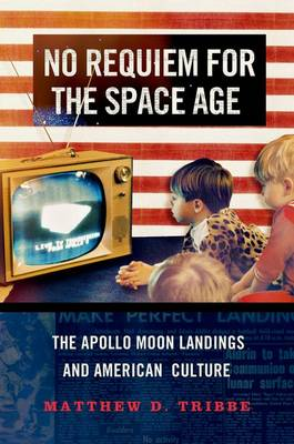 No Requiem for the Space Age: The Apollo Moon Landings in American Culture (Hardback)