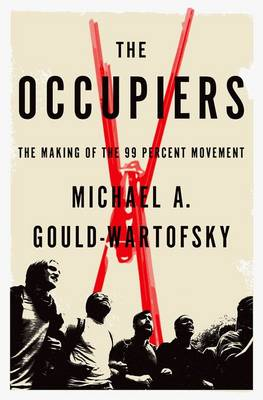 The Occupiers: The Making of the 99 Percent Movement (Hardback)
