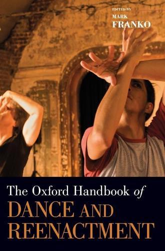 The Oxford Handbook of Dance and Reenactment - Oxford Handbooks (Hardback)