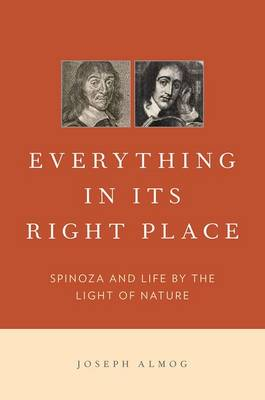 Everything in Its Right Place: Spinoza and Life by the Light of Nature (Hardback)