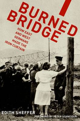 Burned Bridge: How East and West Germans Made the Iron Curtain (Paperback)