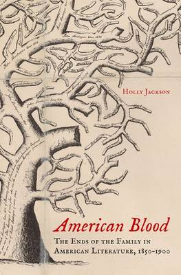 American Blood: The Ends of the Family in American Literature, 1850-1900 (Hardback)