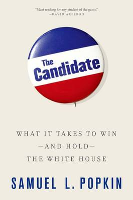 The Candidate: What it Takes to Win - and Hold - the White House (Paperback)