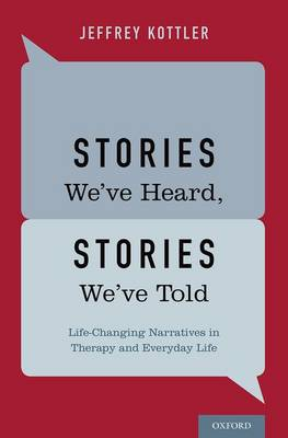 Stories We've Heard, Stories We've Told: Life-Changing Narratives in Therapy and Everyday Life (Hardback)