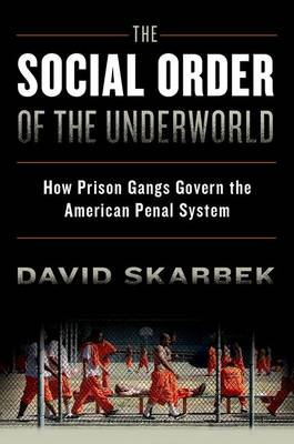 The Social Order of the Underworld: How Prison Gangs Govern the American Penal System (Hardback)