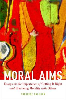 Moral Aims: Essays on the Importance of Getting It Right and Practicing Morality with Others (Hardback)