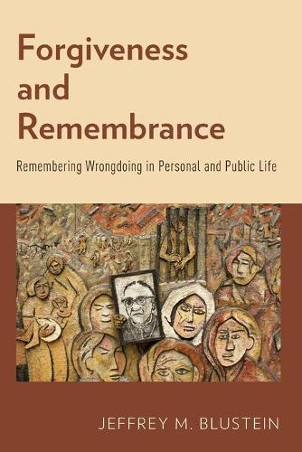Forgiveness and Remembrance: Remembering Wrongdoing in Personal and Public Life (Paperback)
