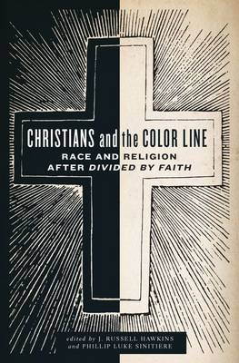 Christians and the Color Line: Race and Religion after Divided by Faith (Hardback)