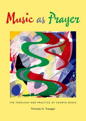 Music as Prayer: The Theology and Practice of Church Music (Hardback)