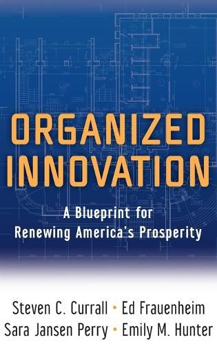 Organized Innovation: A Blueprint for Renewing America's Prosperity (Hardback)