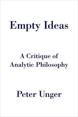 Empty Ideas: A Critique of Analytic Philosophy (Hardback)