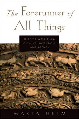 The Forerunner of All Things: Buddhaghosa on Mind, Intention, and Agency (Hardback)