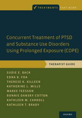Concurrent Treatment of PTSD and Substance Use Disorders Using Prolonged Exposure (COPE): Therapist Guide - Treatments That Work (Paperback)