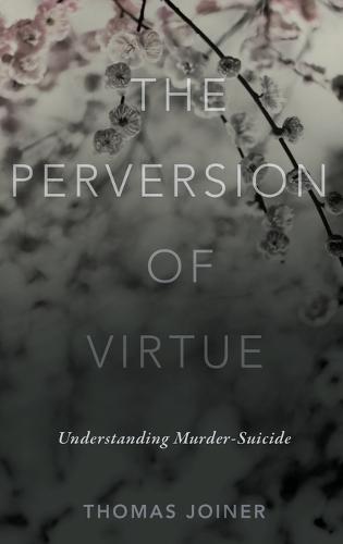 The Perversion of Virtue: Understanding Murder-Suicide (Hardback)